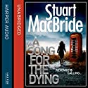 A Song for the Dying (       UNABRIDGED) by Stuart MacBride Narrated by Ian Hanmore