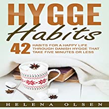 Hygge Habits: 42 Habits for a Happy Life Through Danish Hygge That Take Five Minutes or Less Audiobook by Helena Olsen Narrated by Jamie Hershberger
