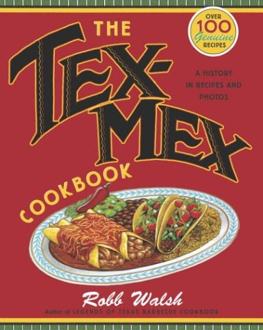 The Tex-Mex Cookbook: A History in Recipes and Photos, Robb Walsh