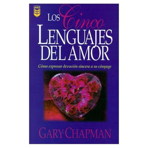 Los Cinco Lenguajes Del Amor: Como expresar devocion sincera a su