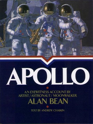 Apollo : An Eyewitness Account By Astronaut/Explorer Artist/Moonwalker, ALAN BEAN, ANDREW CHAIKIN