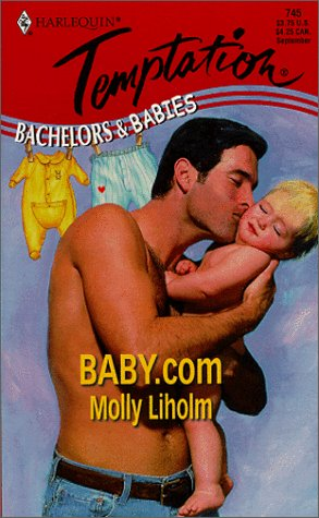 Baby.com (Bachelors & Babies, Book 7) (Harlequin Temptation #795), Molly Liholm