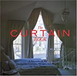 The Curtain Book : A Sourcebook for Distinctive Curtains, Drapes, and Shades for Your Home