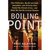 Boiling Point: How Politicians, Big Oil and Coal, Journalists, and Activists Have Fueled a Climate Crisis - and What We Can Do to Avert Disasterby Ross Gelbspan