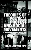 img - for Theories of Political Protest and Social Movements: A Multidisciplinary Introduction, Critique, and Synthesis book / textbook / text book
