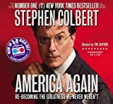By Stephen Colbert(A)/Author(N):America Again: Re-becoming the Greatness We Never Werent [AUDIOBOOK] (Books on Tape) [AUDIO CD]