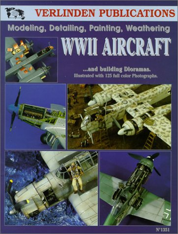 WWII Aircraft: Modeling, Detailing, Painting Weathering and Building Dioramas (Volume 1
