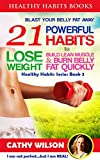Healthy Habits For Life: BLAST YOUR BELLY FAT - 21 Powerful Habits to Lose Weight...(Mini Habits, Increase Metabolism, Sleep Sound, Prevent Diabetes) (Healthy Habits Books Book 3)