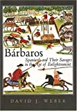 Barbaros: Spaniards and Their Savages in the Age of Enlightenment (The Lamar Series in Western History) (0300119917) by Weber, David J.