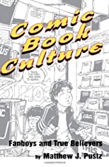 Comic Book Culture: Fanboys and True Believers (Studies in Popular Culture)