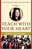 Teach with Your Heart: Lessons I Learned from the Freedom Writers (0767915836) by Erin Gruwell