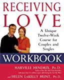 Receiving Love Workbook: A Unique Twelve-Week Course for Couples and Singles