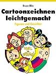 Cartoonzeichnen leichtgemacht: Figuren und Gesichter