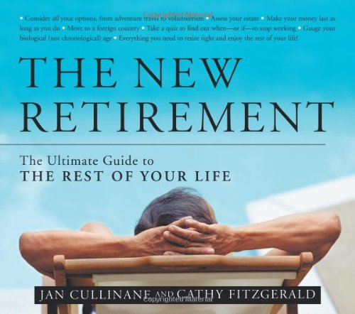 The New Retirement: The Ultimate Guide To The Rest Of Your Life