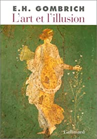 L'Art et l'Illusion : Psychologie de la repr�sentation picturale par Ernst Hans Gombrich