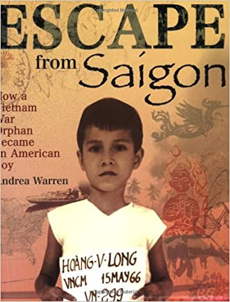 Escape from Saigon: How a Vietnam War Orphan Became an American Boy written by Andrea Warren