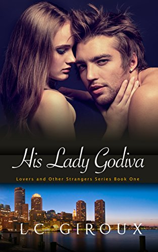 his-lady-godiva-wounded-hero-contemporary-romance-lovers-and-other-strangers-book-1-english-edition