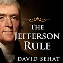 The Jefferson Rule: Why We Think the Founding Fathers Have All the Answers (       UNABRIDGED) by David Sehat Narrated by Tom Perkins
