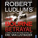 Robert Ludlum's The Bourne Betrayal Audiobook by Eric Van Lustbader Narrated by Jeremy Davidson