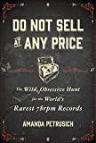 Do Not Sell At Any Price: The Wild, Obsessive Hunt for the Worlds Rarest 78rpm Records (English and English Edition)