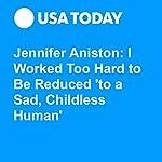 Jennifer Aniston: I Worked Too Hard to Be Reduced 'to a Sad, Childless Human' | Jaleesa M. Jones