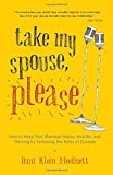 Take My Spouse, Please: How to Keep Your Marriage Happy, Healthy, and Thriving by Following the Rules of Comedy