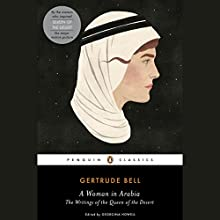 A Woman in Arabia: The Writings of the Queen of the Desert | Livre audio Auteur(s) : Gertrude Bell, Georgina Howell - introduction, Georgina Howell - editor Narrateur(s) : Sian Thomas, Adjoa Andoh