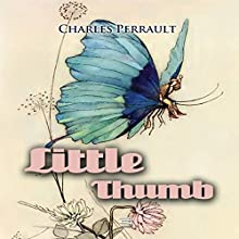 Little Thumb (       UNABRIDGED) by Charles Perrault Narrated by Josh Verbae