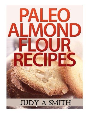 Paleo Almond Flour Recipes by Judy A Smith