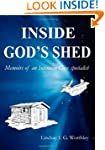 Inside God's Shed: Memoirs of an Inte...
