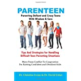 PARENTEEN - Parenting Defiant and Crazy Teens With Wisdom And Care - Tips And Strategies for Handling Difficult Teen Parenting Situations - Move From ... For Raising Confident and Obedient Kids ~ Dr. David Usher MD