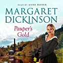Pauper's Gold (       UNABRIDGED) by Margaret Dickinson Narrated by Anne Dover