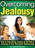 Overcoming Jealousy: How to Stop Being Jealous and Get Rid of Jealousy in Your Romantic Relationship