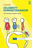 Celebrity Humanitarianism: The Ideology of Global Charity (Interventions)