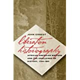 Liberation Historiography: African American Writers and the Challenge of History, 1794-1861 ~ John Ernest