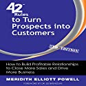 42 Rules to Turn Prospects into Customers, 2nd Edition: How to Build Profitable Relationships to Close More Sales and Drive More Business (       UNABRIDGED) by Meridith Elliott Powell Narrated by Christy Lynn