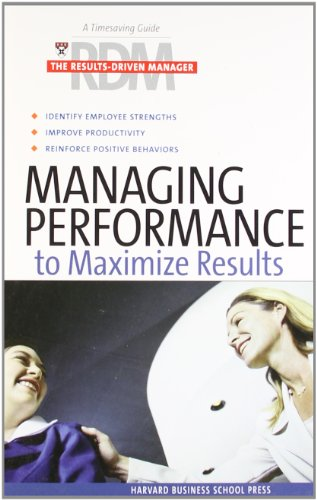Managing Performance to Maximize Results (Results-Driven Manager)
