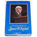 The Teachings of Spencer W. Kimball, Twelfth President of the Church of Jesus Christ of Latter-day Saints ~ Spencer W Kimball