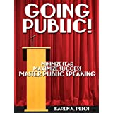 GOING PUBLIC! Minimize Fear, Maximize Success, Master Public Speaking!