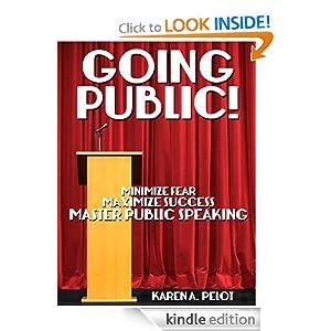 GOING PUBLIC! Minimize Fear, Maximize Success, Master Public Speaking!