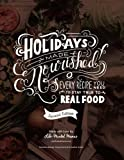 img - for Holidays Made Nourished Second Edition: Every Recipe You Need to Stay True to Real Food book / textbook / text book