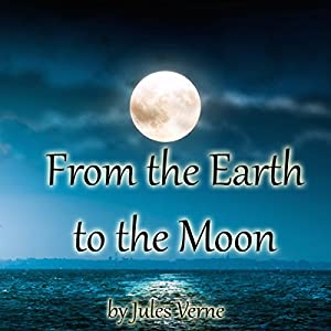 From the Earth to the Moon Audiobook