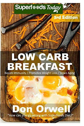 Low Carb Breakfast: Over 75 Quick & Easy Gluten Free Low Cholesterol Whole Foods Recipes full of Antioxidants & Phytochemicals (Natural Weight Loss Transformation) (Volume 100) by Don Orwell