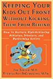 Keeping Your Kids Out Front Without Kicking Them From Behind: How to Nurture High-Achieving Athletes, Scholars, and Performing Artists (Psychology)