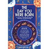 The Day You Were Born: A Journey to Wholeness Through Astrology and Numerology ~ Linda Joyce