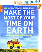 Make The Most Of Your Time On Earth: 1000 Ultimate Travel Experiences (Rough Guide Make the Most of Your Time on Earth)