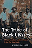 The Tribe of Black Ulysses: African American Lumber Workers in the Jim Crow South (Working Class in American History)