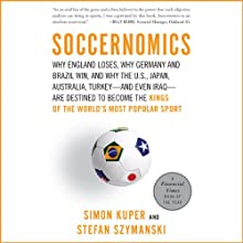 Soccernomics (       UNABRIDGED) by Simon Kuper, Stefan Szymanski Narrated by Colin Mace