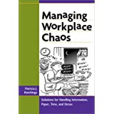 Managing Workplace Chaos: Workplace Solutions for Managing Information, Paper, Time, and Stress ~ Patricia J. Hutchings