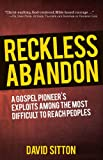 Reckless Abandon: A Gospel Pioneer's Exploits Among the Most Difficult to Reach Peoples, Second Edition